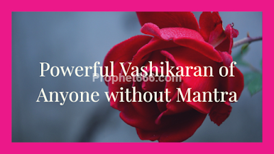 Powerful Vashikaran of Anyone Person without any Mantra