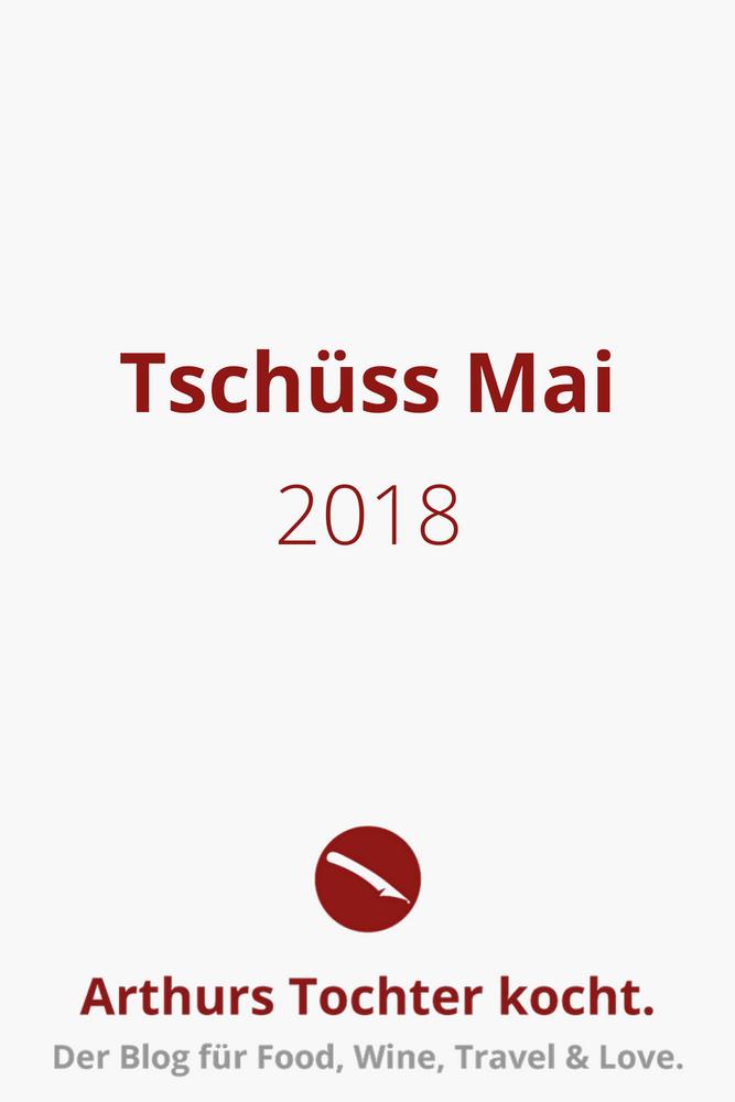 Tschüss Mai 2018! | Arthurs Tochter kocht. Der Blog für Food, Wine, Travel & Love
