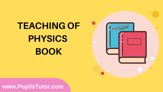 Teaching of Physics Book in English Medium Free Download PDF for B.Ed 1st And 2nd Year / All Semesters And All Courses - www.PupilsTutor.Com