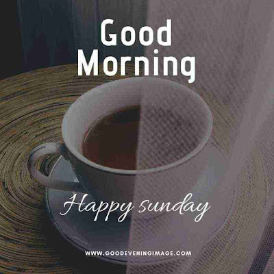 Good morning happy sunday with tea