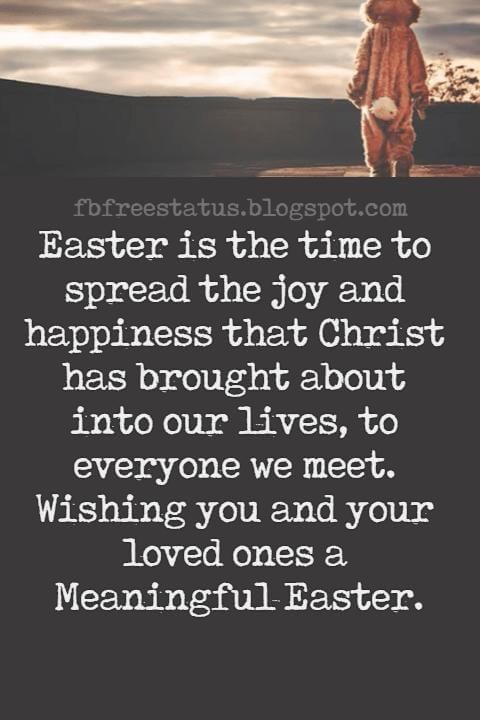 Easter Messages, Easter is the time to spread the joy and happiness that Christ has brought about into our lives, to everyone we meet. Wishing you and your loved ones a Meaningful Easter.