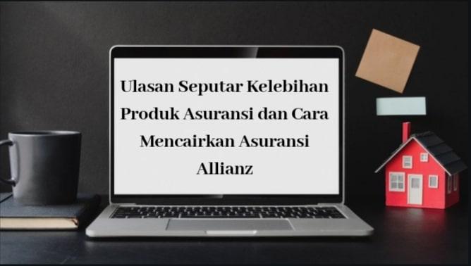 Ulasan Seputar Kelebihan Produk Asuransi dan Cara Mencairkan Asuransi Allianz