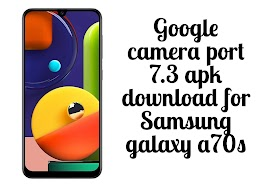 Google camera port 7.3 apk download for Samsung Galaxy a70s