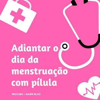 Adiantar o dia da menstruação com pílula