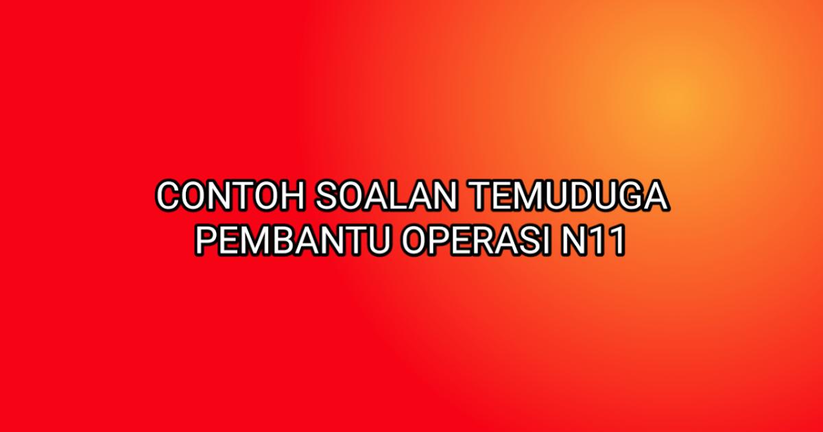 Contoh Soalan Temuduga Pembantu Operasi N11 2020 Sumber Kerjaya