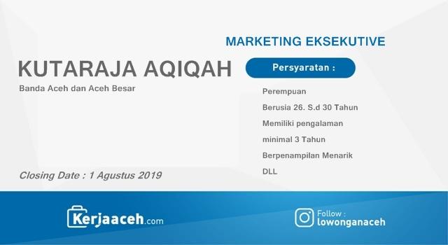 Lowongan Kerja Aceh Terbaru 2019 Marketing  Eksekutive Gaji 2.5 s.d 5 Juta di Kutaraja Aqiqah Banda Aceh dan Aceh Besar