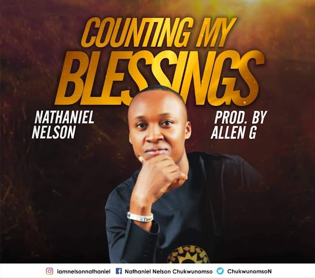 Nathaniel Nelson Releases Debut Single - 'Counting My Blessings' || @chukwunomson @its_sameog