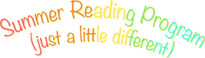 Summer Reading Program (just a little different)