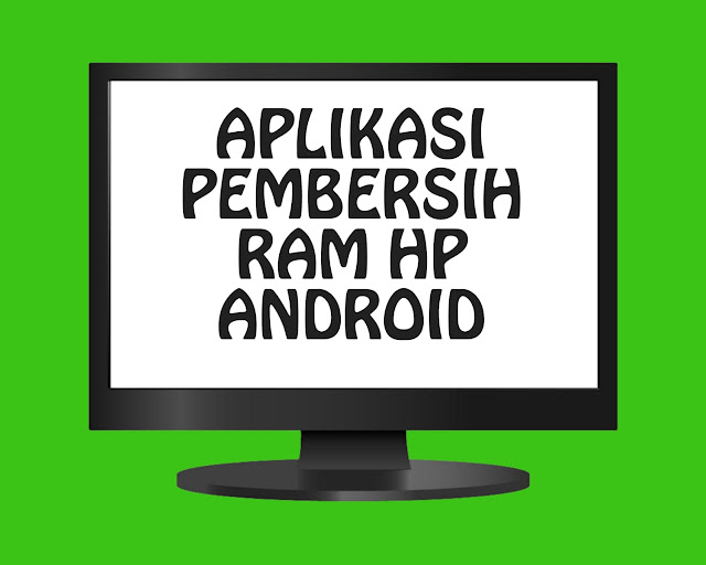 5 Aplikasi Pembersih RAM HP Android Terbaik 2020