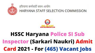Sarkari Exam: HSSC Haryana Police SI Sub Inspector (Sarkari Naukri) Admit Card 2021 - For (465) Vacant Jobs