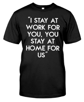 I stay at work for you You stay at home for us T Shirts Hoodie Sweatshirt Tank Top Merch. GET IT HERE