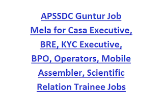 APSSDC Guntur Job Mela for Casa Executive, BRE, KYC Executive, BPO, Operators, Mobile Assembler, Scientific Relation Trainee Jobs