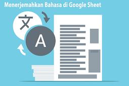 Menerjemahkan Bahasa di Google Sheet, Emang Bisa ? Simak Tutorialnya ...
