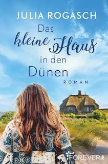Das kleine Haus in den Dünen ; Julia Rogasch ; forever Ullstein