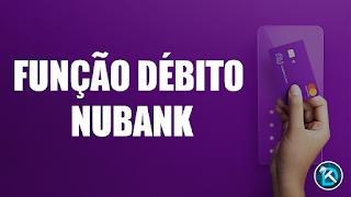 Função Débito Cartão Nubank (Dúvidas)