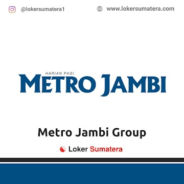 Lowongan Kerja Jambi: Metro Jambi Group Maret 2021