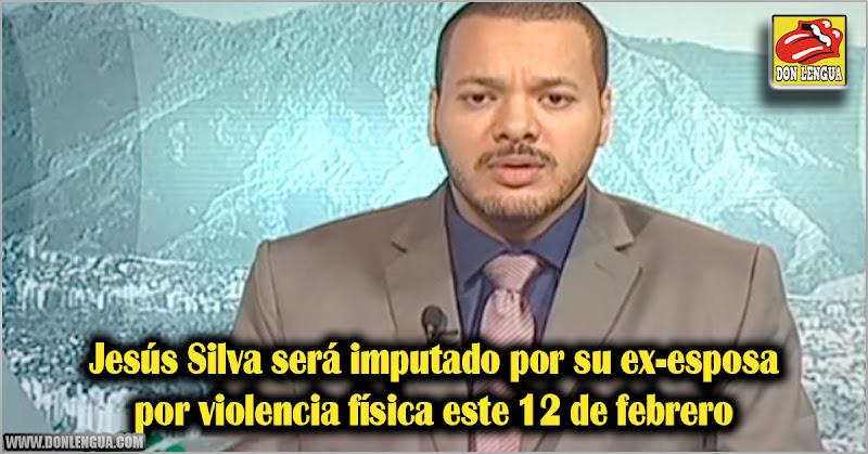 Jesús Silva será imputado por su ex-esposa por violencia física este 12 de febrero