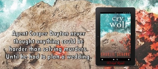 Agent Cooper Dayton never thought anything could be harder than solving murders. Until he had to plan a wedding. Cry Wolf by Charlie Adhara.