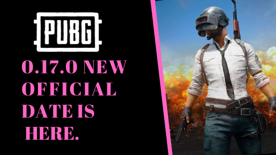 Official Release Date of 0.17.0 Update in Pubg Mobile.