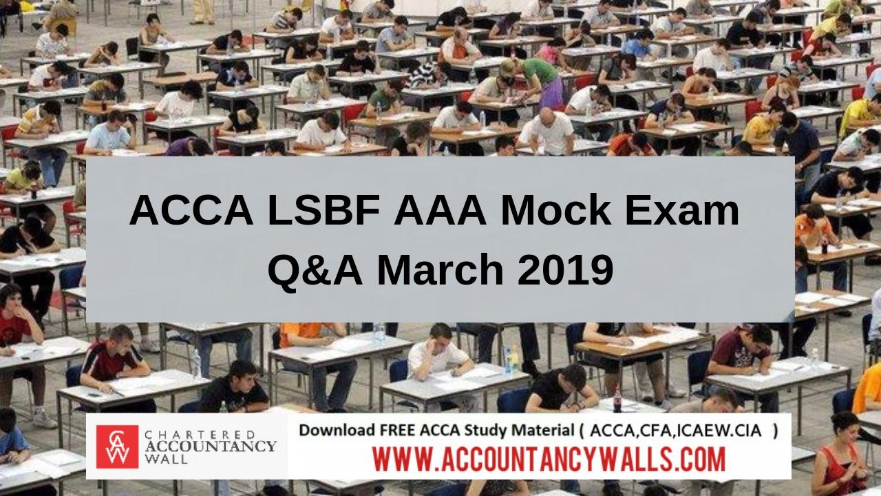 ACCA LSBF AAA Mock Exam Q&A March 2019 - FREE ACCOUNTANCY