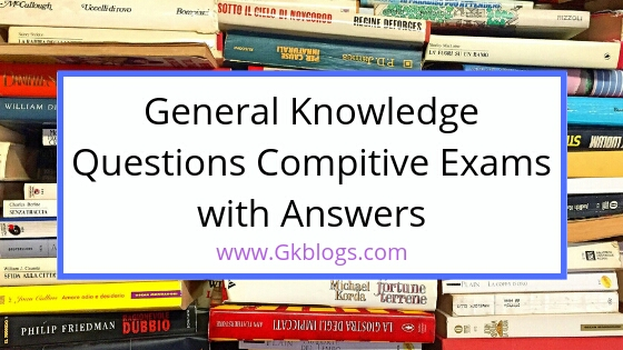 General Knowledge Questions Competitive Exams with Answers