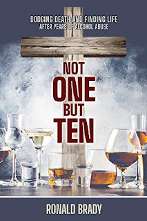 Not One but Ten: Dodging Death and Finding Life After Years of Alcohol Abuse by Ronald Brady