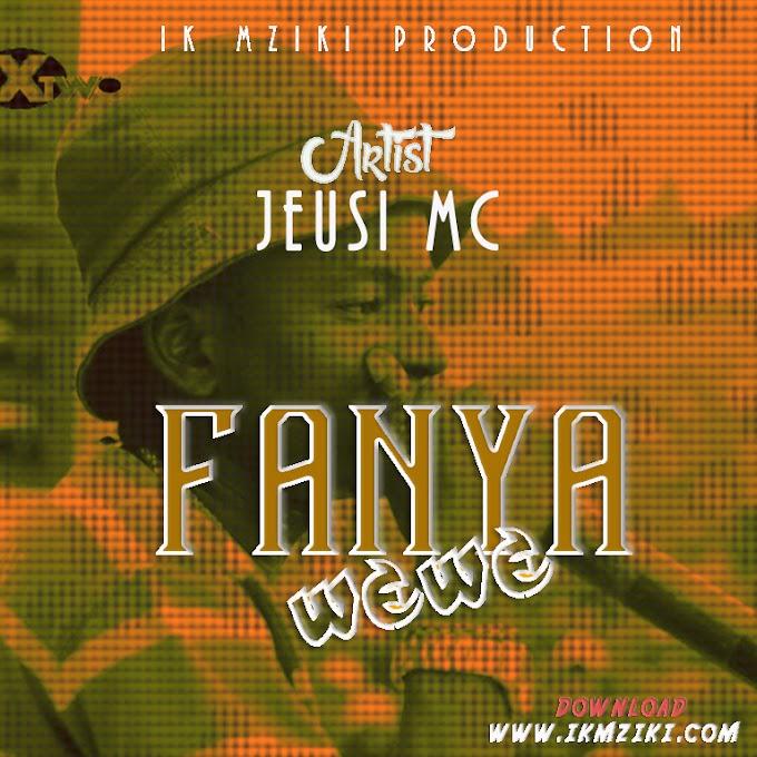 AUDIO | JEUSI MC - FANYA WEWE | DOWNLOAD NOW