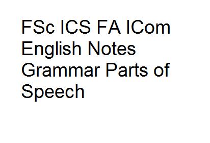FSc ICS FA ICom English Notes Grammar Parts of Speech