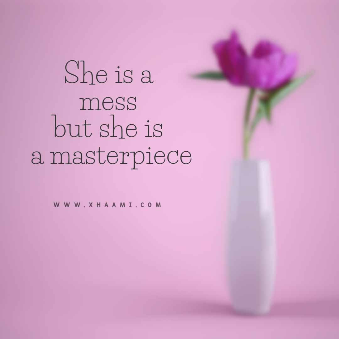She is mess but she is  masterpiece Quote