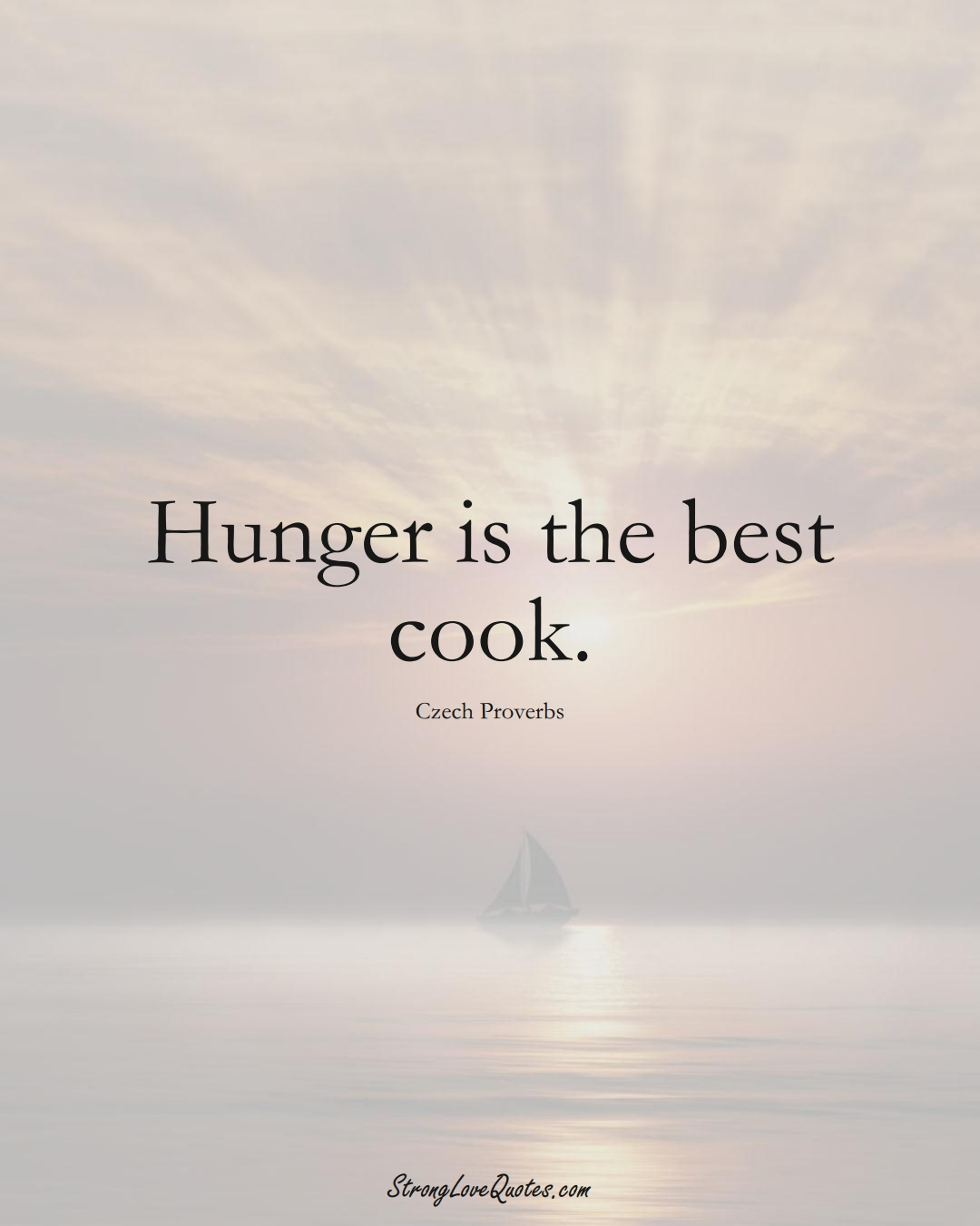 Hunger is the best cook. (Czech Sayings);  #EuropeanSayings