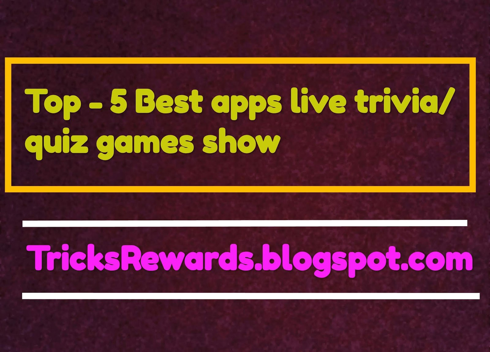 2018] Best top - 5 Apps : live trivia game show, play online