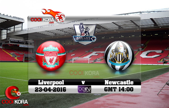 مشاهدة مباراة ليفربول ونيوكاسل يونايتد اليوم 23-4-2016 في الدوري الإنجليزي