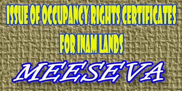 ISSUE OF OCCUPANCY RIGHTS CERTIFICATES FOR INAM LANDS APPLY MEESEVA