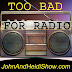 TOO BAD FOR RADIO!!!