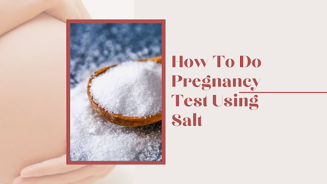 How To Do Pregnancy Test Using Salt