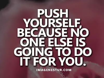 Motivational Quotes Push yourself, because no one else is going to do it for you.