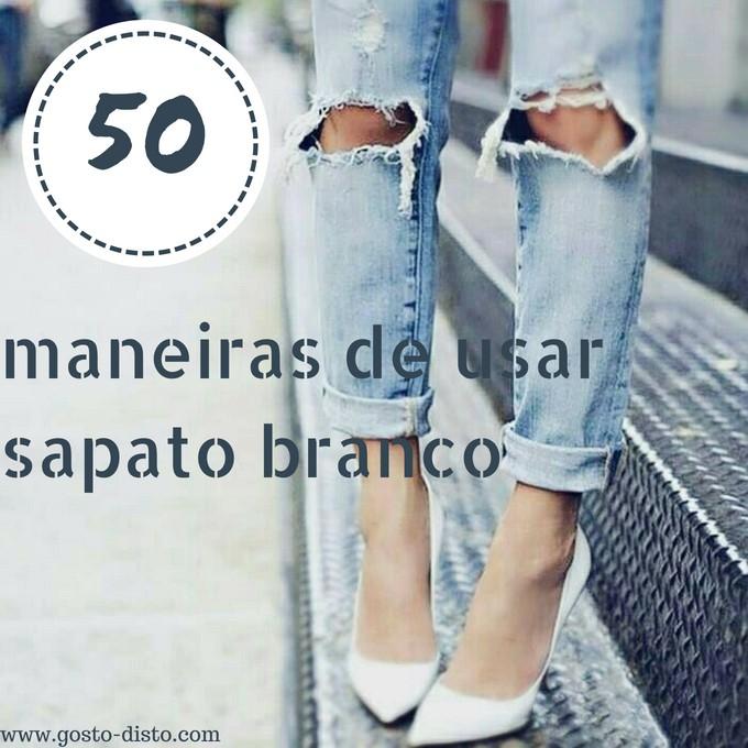 Sapato ou scarpin branco 50 maneiras de usar