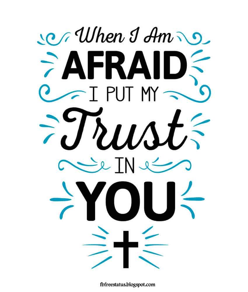 When i am afraid i put my trust in you.