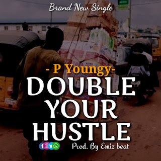 "[MUSIC] P Youngy – ""Double Your Hustle"""
