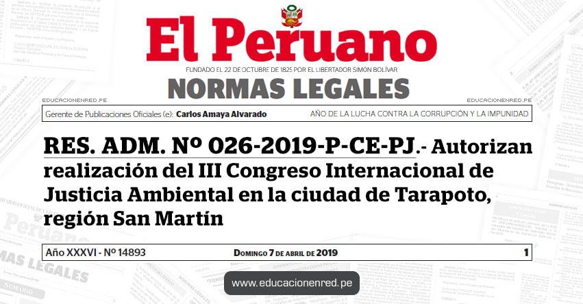 RES. ADM. Nº 026-2019-P-CE-PJ - Autorizan realización del III Congreso Internacional de Justicia Ambiental en la ciudad de Tarapoto, región San Martín - www.pj.gob.pe