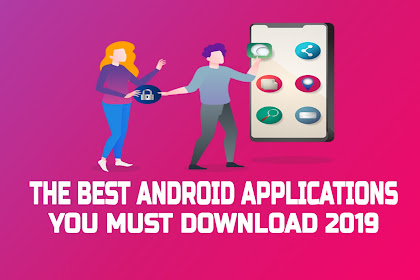 The Best Android Application You Must Download 2019