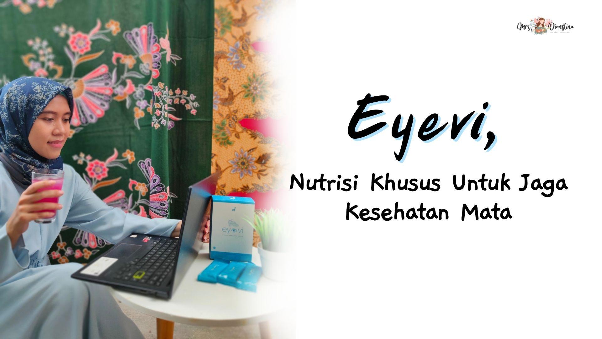 Eyevi, Nutrisi Khusus Untuk Jaga Kesehatan Mata