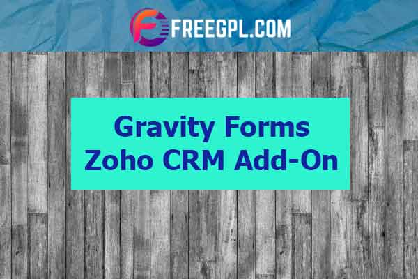 Gravity Forms Zoho CRM Add-On Nulled Download Free