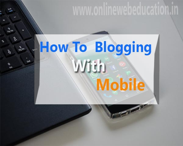 How to Blogging with Mobile in hindi