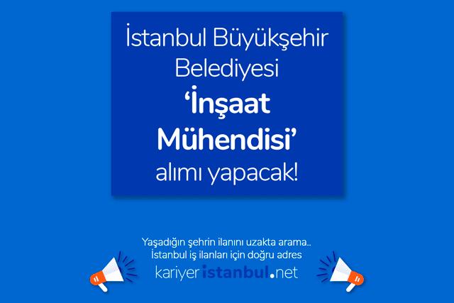 İstanbul Büyükşehir Belediyesi inşaat mühendisi iş ilanı yayınladı. İBB inşaat mühendisi alımı ilanına nasıl başvurulur? İBB iş ilanları kariyeristanbul.net'te