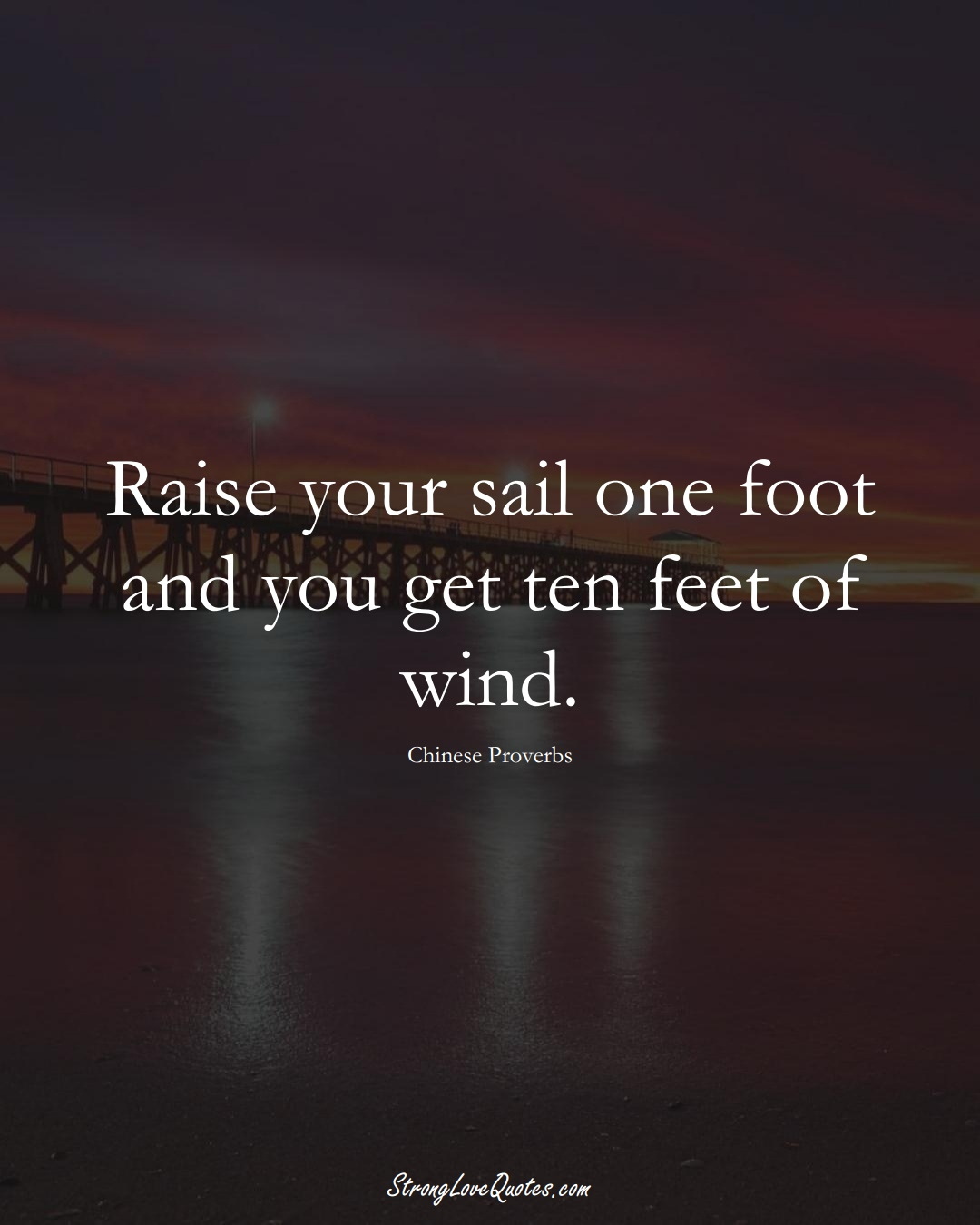 Raise your sail one foot and you get ten feet of wind. (Chinese Sayings);  #AsianSayings