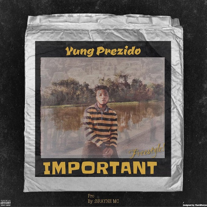 "[Music] Yung Prezido – ""Important"" (Freestyle)"