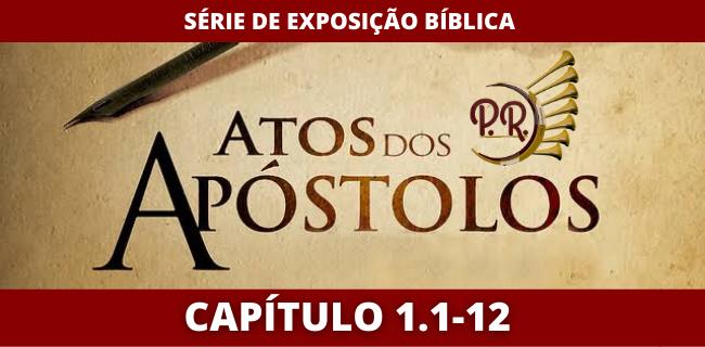 EXPOSIÇÃO DE ATOS DOS APÓSTOLOS CAPÍTULO 1:1-12