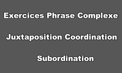 Exercice Phrase Complexe Juxtaposition Coordination Subordination