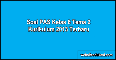 Soal PAS Kelas 6 Tema 2 Kurikulum 2013 Tahun 2019/2020